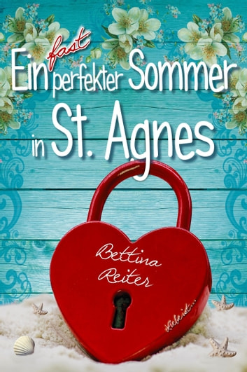 Ein fast perfekter Sommer in St. Agnes ebook by Bettina Reiter