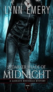 A Darker Shade of Midnight - LaShaun Rousselle Mystery, #1 ebook by Lynn Emery