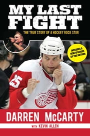 My Last Fight - The True Story of a Hockey Rock Star ebook by Darren McCarty,Kevin Allen