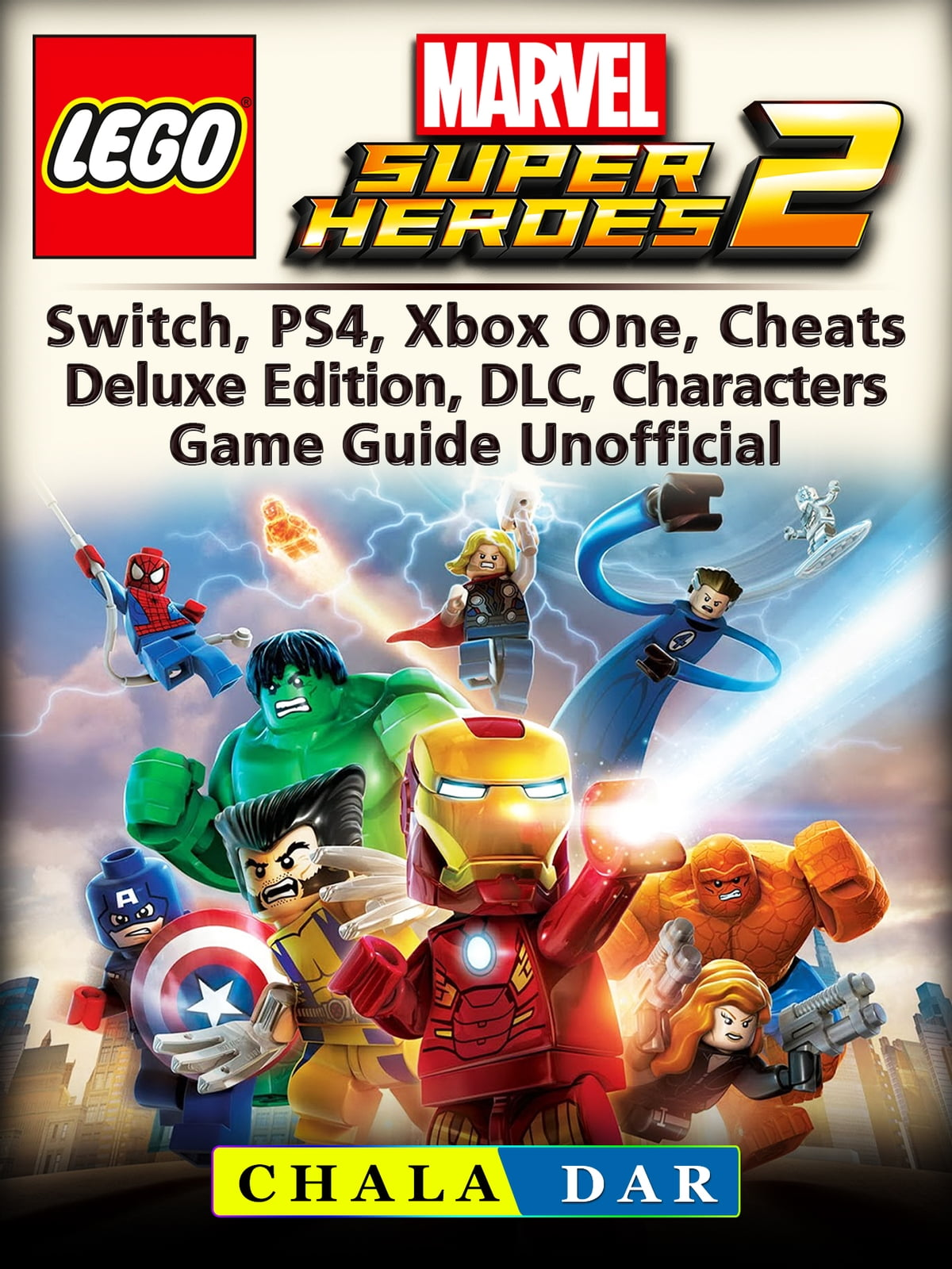 Lego Marvel Super Heroes 2, Switch, PS4, Xbox One, Cheats, Deluxe Edition,  DLC, Characters, Game Guide Unofficial ebook by Chala Dar - Rakuten Kobo