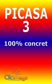Picasa 3 100% concret ebook by Alain Nauleau