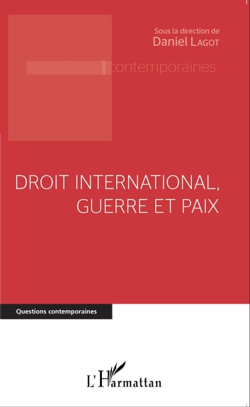 Droit international, guerre et paix ebook by Daniel Lagot