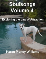 Soulsongs, Volume 4: Exploring the Law of Attraction ebook by Karen Money Williams