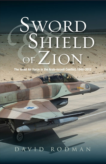 Sword and Shield of Zion - The Israel Air Force in the Arab–Israeli Conflict, 1948–2012 ebook by David Rodman