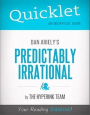 Quicklet on Dan Ariely's Predictably Irrational (CliffNotes-like Book Summary) ebook by The Hyperink Team