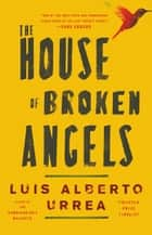 The House of Broken Angels ebook by Luis Alberto Urrea