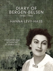 Diary of Bergen-Belsen - 1944-1945 ebook by Hanna Levy-Hass,Amira Hass