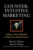 Counterintuitive Marketing ebook by Peter C. Krieg,Kevin J. Clancy