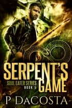 Serpent's Game ebook by Pippa DaCosta