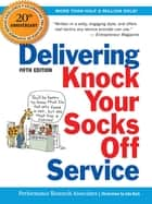 Delivering Knock Your Socks Off Service ebook by PERFORMANCE RESEARCH ASSOCIATES, John BUSH