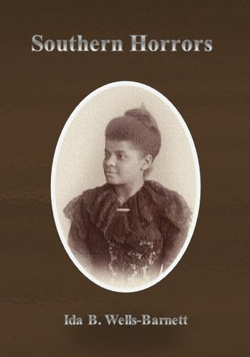 """southern horrors ida b wells Pioneering contributions: ida b wells was an integral part of the progressive movement, using her passion about social justice and her skills as a journalist to fight for career highlights: wells's pamphlets """"southern horrors: lynch law in all its phases"""" and """"the red record: tabulated statistics and alleged causes of."""