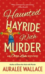 Haunted Hayride with Murder - An Otter Lake Mystery ebook by Auralee Wallace
