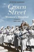 Crown Street Women's Hospital ebook by Judith Godden