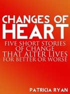 Changes of Heart ebook by Patricia Ryan