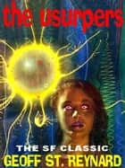 Usurpers - A Classic Of Alien Invasion ebook by GEOFF ST. REYNARD