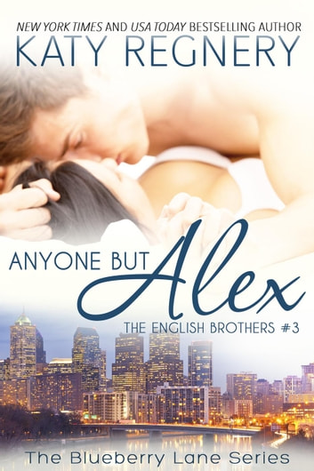 Anyone but Alex, The English Brothers #3 - The English Brothers, #3 ebook by Katy Regnery