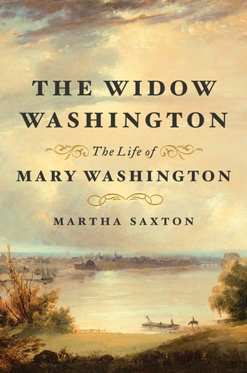 The Widow Washington - The Life of Mary Washington ebook by Martha Saxton