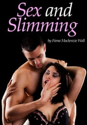 Sex and Slimming ebook by Fiona Mackenzie Wall