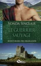 Le Guerrier sauvage ebook by Claire Allouch,Vonda Sinclair