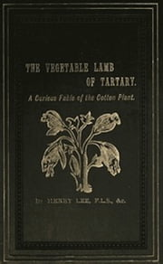 The Vegetable Lamb of Tartary (Illustrated) ebook by Henry W. Lee