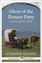 The Ghost of the Donner Party: A Scary 15-Minute Ghost Story ebook by Caitlind L. Alexander