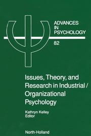 Issues, Theory, and Research in Industrial/Organizational Psychology ebook by Kelley, Louise
