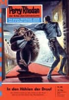 Perry Rhodan 80: In den Höhlen der Druuf (Heftroman) ebook by Kurt Mahr