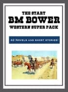 The B.M. Bower Western Super Pack eBook by B. M. Bower