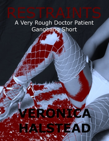 Restraints: A Very Rough Doctor Patient Gangbang Short ebook by Veronica Halstead