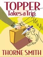 Topper Takes A Trip ebook by Thorne Smith