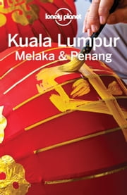 Lonely Planet Kuala Lumpur, Melaka & Penang ebook by Lonely Planet