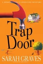 Trap Door - A Home Repair Is Homicide Mystery ebook by Sarah Graves