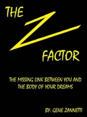 The Z-Factor: The Missing Link Between You and the Body of Your Dreams ebook by Gene Zannetti