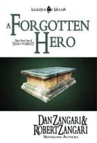 A Forgotten Hero ebook by Robert Zangari, Dan Zangari