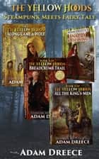 The Yellow Hoods boxset (Books 1-3) - Steampunk meets Fairy Tale ebook by Adam Dreece