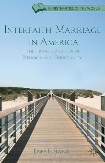 Interfaith Marriage in America - The Transformation of Religion and Christianity ebook by E. Seamon
