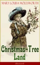 Christmas-Tree Land (Illustrated) - The Adventures in a Fairy Tale Land (Children's Classic) ebook by Mary Louisa Molesworth, Walter Crane