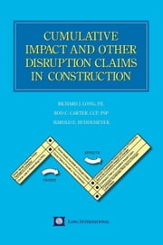 Cumulative Impact and Other Disruption Claims in Construction ebook by Long, Richard J.