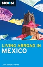 Moon Living Abroad in Mexico ebook by Julie Meade