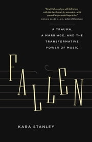 Fallen - A Trauma, a Marriage, and the Transformative Power of Music ebook by Kara Stanley