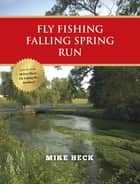 Fly Fishing Falling Spring Run ebook by Mike Heck