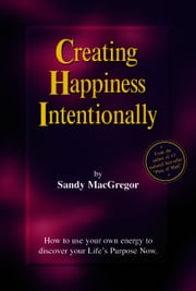 Creating Happiness Intentionally ebook by Sandy MacGregor
