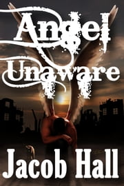 Angel Unaware ebook by Jacob Hall