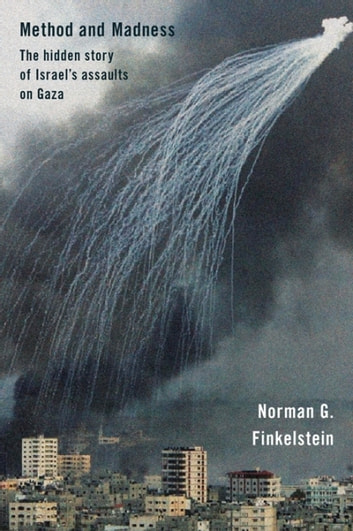 Method and Madness - The hidden story of Israel's assaults on Gaza ebook by Norman G. Finkelstein