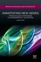 Annotating New Genes - From in Silico Screening to Experimental Validation ebook by Shizuka Uchida