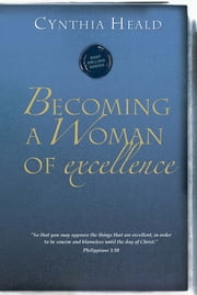 Becoming a Woman of Excellence ebook by Cynthia Heald