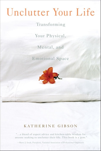 Unclutter Your Life - Transforming Your Physical, Mental, And Emotional ebook by Katherine Gibson