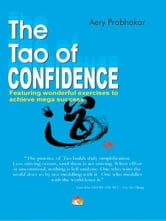 The Tao of Confidence - Mastering the Inner Game of Life ebook by AERY PRABHAKAR