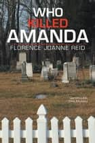 Who Killed Amanda ebook by Florence Joanne Reid