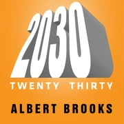 2030 - The Real Story of What Happens to America audiobook by Albert Brooks